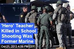 'Hero' Teacher Killed in School Shooting Was Former Marine