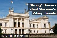 'Strong' Thieves Steal Museum's Viking Jewels