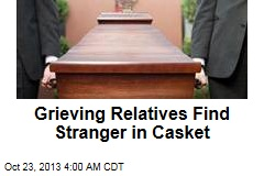 Grieving Relatives Find Stranger in Casket