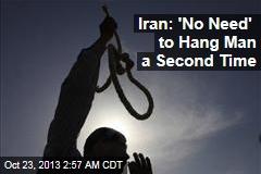 Iran: 'No Need' to Hang Man a Second Time