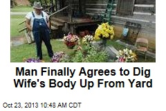 Man Finally Agrees to Dig Wife's Body Up From Yard
