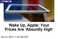 Wake Up, Apple: Your Prices Are 'Absurdly High'