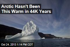Arctic Hasn't Been This Warm in 44K Years