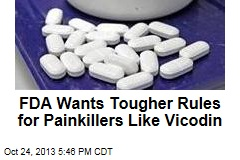 FDA Wants Tougher Rules for Painkillers Like Vicodin