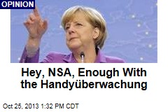 Hey, NSA, Enough With the Handyüberwachung