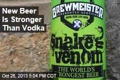 New Beer Is Stronger Than Vodka