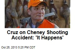 Cruz on Cheney Shooting Accident: 'It Happens'
