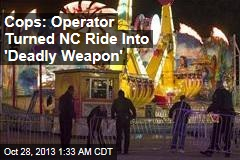 Cops: Operator Turned Ride Into 'Deadly Weapon'