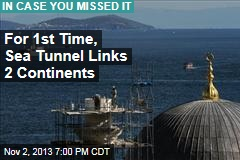 First Tunnel Between Continents Opens Today