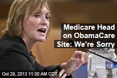 Medicare Head on ObamaCare Site: We're Sorry