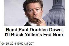 Rand Paul Doubles Down: I'll Block Yellen's Fed Nom