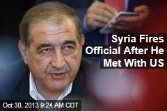Syria Fires Official After He Met With US