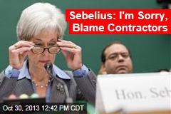 Sebelius: I'm Sorry, Blame Contractors