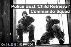 Police Bust 'Child Retrieval' Commando Squad