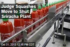 Judge Squashes Move to Shut Sriracha Plant