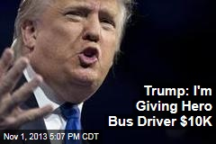 Trump: I'm Giving Hero Bus Driver $10K