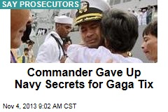 Commander Gave Up Navy Secrets for Gaga Tix