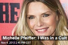 Michelle Pfeiffer: I Was in a Cult