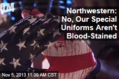Northwestern: No, Our Special Uniforms Aren't Blood-Stained