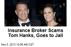 Insurance Broker Scams Tom Hanks, Goes to Jail