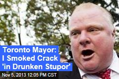 Toronto Mayor: I Smoked Crack 'in Drunken Stupor'