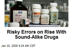 Risky Errors on Rise With Sound-Alike Drugs