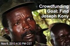 Crowdfunding Goal: Find Joseph Kony