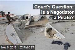 Court's Question: Is a Negotiator a Pirate?