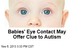 Babies' Eye Contact May Offer Clue to Autism