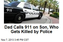 Dad Calls 911 on Son, Who Gets Killed by Police