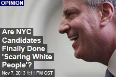Are NYC Candidates Finally Done 'Scaring White People'?