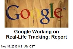 Google Working on Real-Life Tracking: Report