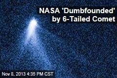 NASA 'Dumbfounded' By 6-Tailed Comet