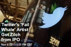 Twitter's 'Fail Whale' Artist Got Zilch from IPO