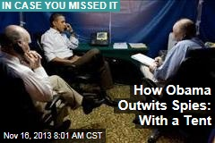 How Obama Outwits Spies: With a Tent