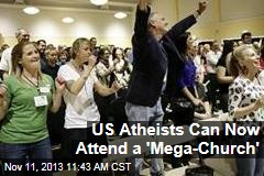 US Atheists Can Now Attend a 'Mega-Church'