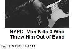 NYPD: Man Kills 3 Who Threw Him Out of Band