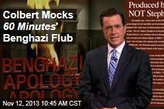 Colbert Mocks 60 Minutes ' Benghazi Flub