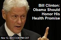 Bill Clinton: Obama Should Honor His Health Promise