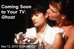Coming Soon to Your TV: Ghost