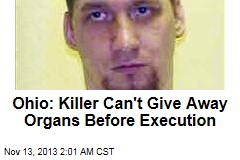 Ohio: Killer Can't Give Away Organs Before Execution