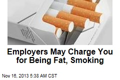 Employers May Charge You for Being Overweight, Smoking