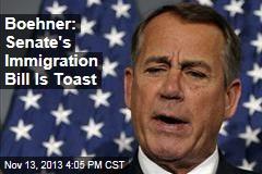 Boehner: Senate's Immigration Bill Is Toast