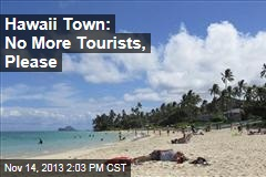 Hawaii Town: No More Tourists, Please