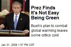 Prez Finds It's Not Easy Being Green