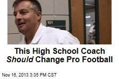 This High School Coach Should Change Pro Football
