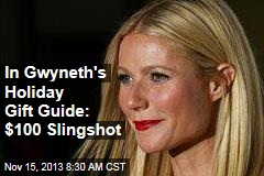 In Gwyneth's Holiday Gift Guide: $100 Slingshot