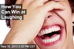 How You Can Win at Laughing