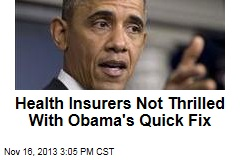 Health Insurers Not Thrilled With Obama's Quick Fix