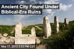 Ancient City Found Under Biblical-Era Ruins